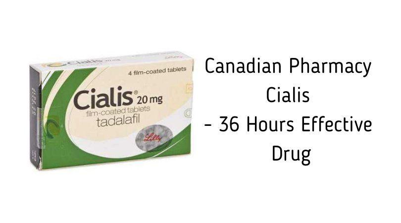 Canadian Pharmacy Cialis - 36 Hours Effective Drug